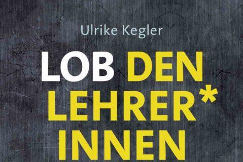 """Lob den Lehrer*innen"" von Ulrike Kegler"
